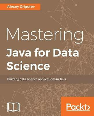 Mastering Java for Data Science by Alexey Grigorev (English) Paperback Book Free