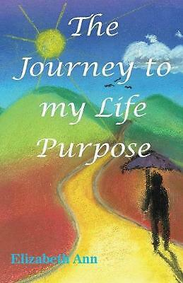 The Journey to my Life Purpose by Elizabeth Ann (English) Paperback Book Free Sh