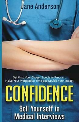Confidence: Sell Yourself in Medical Interviews by Jane E. Anderson (English) Pa