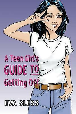 A Teen Girl's Guide To Getting Off by Eva Sless (English) Paperback Book Free Sh