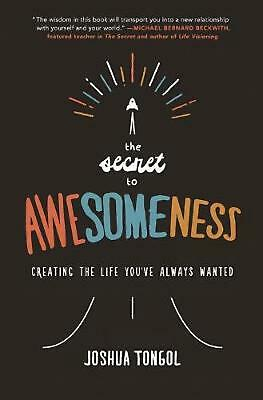 The Secret to Awesomeness: Creating the Life You've Always Wanted by Joshua Tong