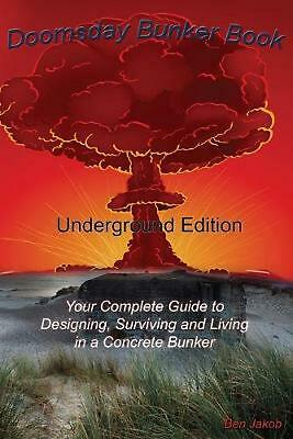 Doomsday Bunker Book: Your Complete Guide to Designing and Living in an Undergro