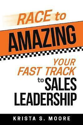 Race to Amazing: Your Fast Track to Sales Leadership by Krista S. Moore (English
