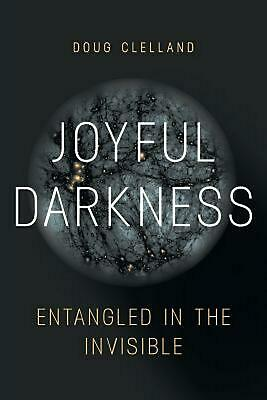 Joyful Darkness: Entangled in the Invisible by Doug Clelland Paperback Book Free