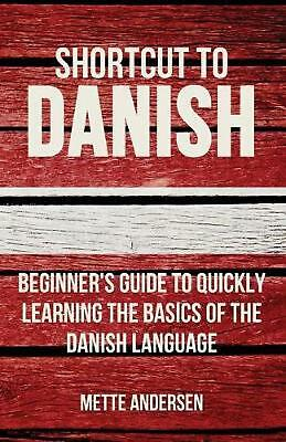 Shortcut to Danish: Beginner's Guide to Quickly Learning the Basics of the Danis