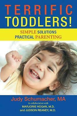 Terrific Toddlers!: Simple Solutions Practical Parenting by Ma Judy Schumacher P