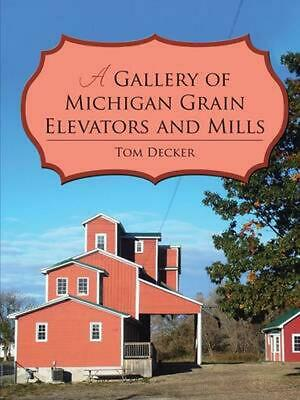 Gallery of Michigan Grain Elevators and Mills by Tom Decker (English) Paperback