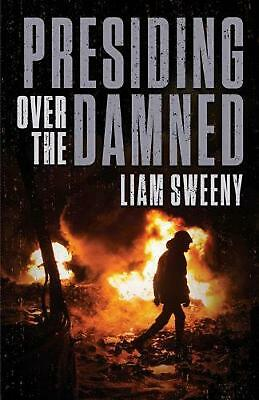 Presiding Over the Damned by Liam Sweeny Paperback Book Free Shipping!