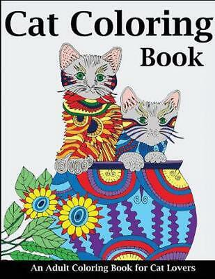Cat Coloring Book: An Adult Coloring Book for Cat Lovers by Creative Coloring Pa