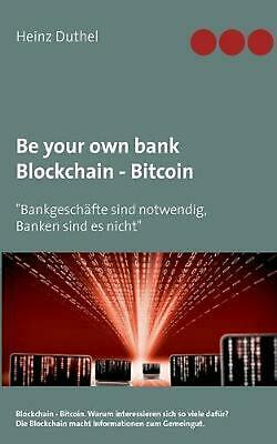 Be your own bank - Blockchain - Bitcoin by Heinz Duthel (German) Paperback Book