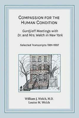 Compassion for the Human Condition: Gurdjieff Meetings with Dr. and Mrs. Welch i