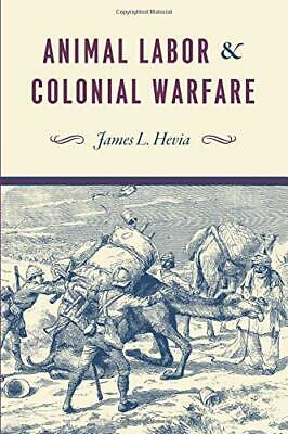 Animal Labor and Colonial Warfare by James L Hevia New Paperback Book