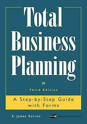 Total Business Planning: A Step-by-Step Guide with Forms by E. James Burton (Eng