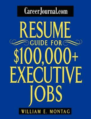 Resume Guide for $100,000 Plus Executive Jobs by William E. Montag (English) Pap