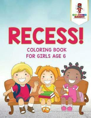Recess!: Coloring Book for Girls Age 6 by Coloring Bandit Paperback Book Free Sh