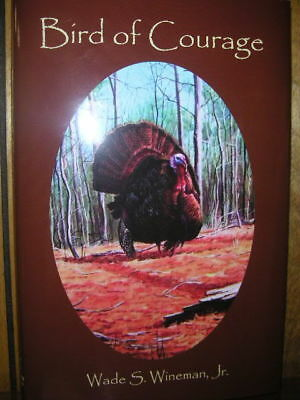 Bird of Courage, New Signed 1st ed. book--old stories,turkey calls and hunting