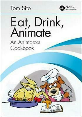 Eat, Drink, Animate: An Animators Cookbook by Tom Sito Hardcover Book Free Shipp