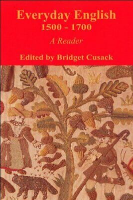Everyday English, 1500-1700: A Reader by Bridget Cusack paperback 1998 VERY GOOD