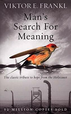 Man's Search For Meaning: The classic tribute to hope from the Holocaust by D…