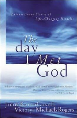 The Day I Met God : Extraordinary Stories of Life Changing Miracles