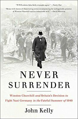 Never Surrender: Winston Churchill and Britain's Decision to Fight Nazi Germany