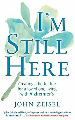 I'm Still Here: Creating a Better Life for a Loved O... by John Zeisel Paperback