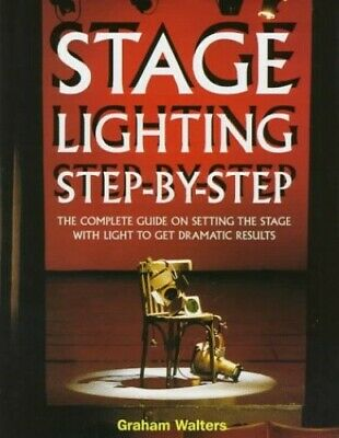 Stage Lighting Step by Step: The Complete Guide on Set... by G Walters Paperback