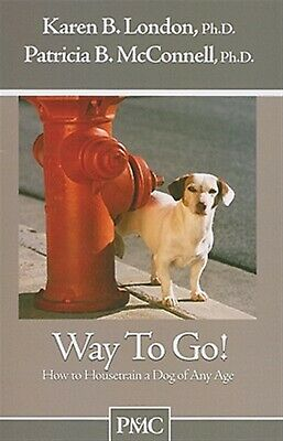 Way to Go!: How to Housetrain a Dog of Any Age by London, Karen B. -Paperback