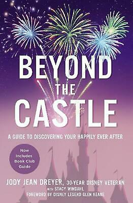 Beyond the Castle: A Guide to Discovering Your Happily Ever After by Jody Jean D