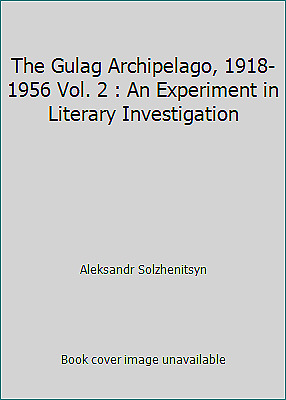 The Gulag Archipelago, 1918-1956 Vol. 2 : An Experiment in Literary...