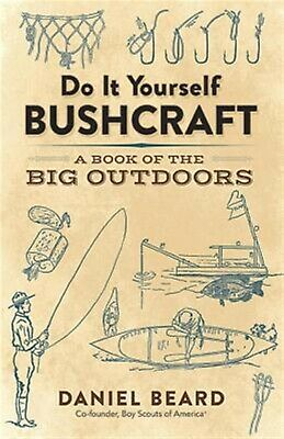 Do It Yourself Bushcraft: A Book of the Big Outdoors by Beard, Daniel -Paperback
