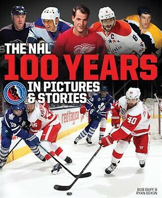 The NHL -- 100 Years in Pictures and Stories by Dixon, Ryan -Hcover
