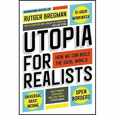 Utopia for Realists: How We Can Build the Ideal World - Paperback NEW Bregman, R