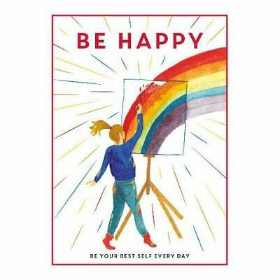 Be Happy: Be Your Best Self Every Day (Be You) - Hardback NEW  25/04/2019