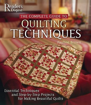 The Complete Guide to Quilting Techniques : Essential Techniques and...