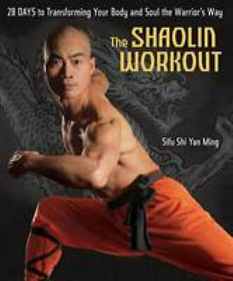 The Shaolin Workout : 28 Days to Transforming Your Body and Soul the...