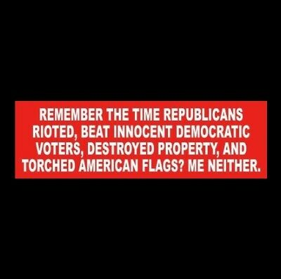 """REMEMBER THE TIME REPUBLICANS TORCHED AMERICAN FLAGS"" Anti Liberal STICKER maga"