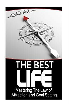 The Best Life: Mastering the Law of Attraction and Goal Setting by Smith, Hh
