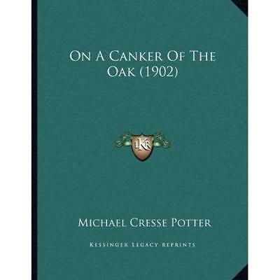 On a Canker of the Oak (1902) - Paperback NEW Michael Cresse  10 Sept. 2010