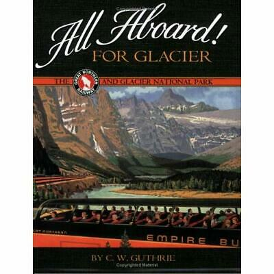 All Aboard For Glacier: The Great Northern Railway And  - Paperback NEW Carol Gu
