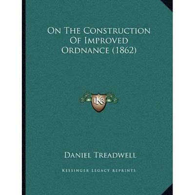 On the Construction of Improved Ordnance (1862) - Paperback NEW Daniel Treadwel