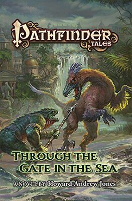 Pathfinder Tales: Through The Gate in the Sea by Jones Howard Andrew|Paizo Pu…