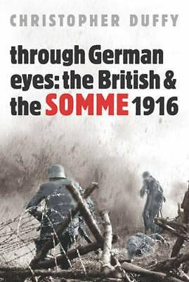Through German Eyes: The British & the Somme 1916 by Duffy Christopher