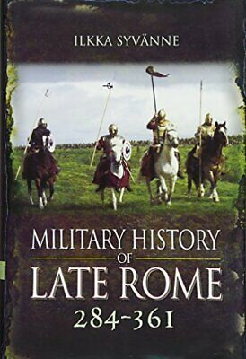 Military History of Late Rome 284-361 by Syvänne Dr. Ilkka
