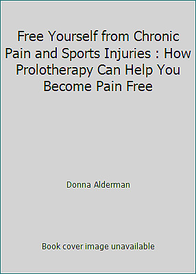 Free Yourself from Chronic Pain and Sports Injuries : How Prolotherapy Can...