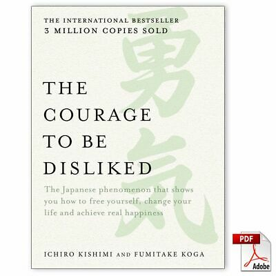 The Courage to Be Disliked: The Japanese Phenomenon That Shows You Ho...🔥[PDF]