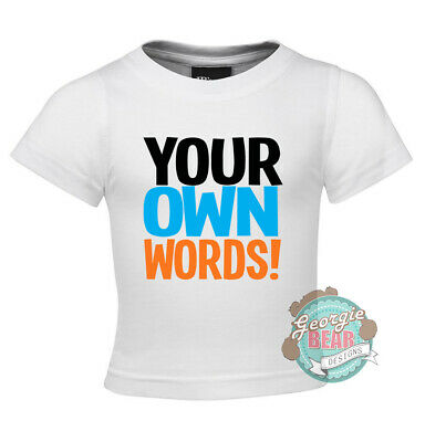 Your Own Words! Baby T-shirt, White cotton. Custom print.