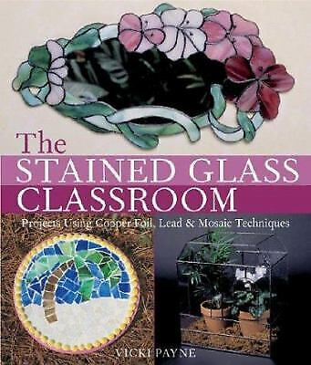 The Stained Glass Classroom : Projects Using Copper Foil, Lead and Mosaic...