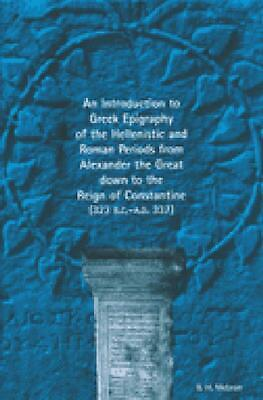 An Introduction to Greek Epigraphy of the Hellenistic and Roman Periods from Ale