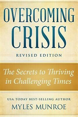 Overcoming Crisis Revised Edition Secrets Thriving in Cha By Munroe Myles